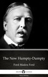 The New Humpty Dumpty By Ford Madox Ford Delphi Classics Illustrated  Book PDF