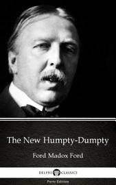 The New Humpty Dumpty By Ford Madox Ford   Delphi Classics  Illustrated