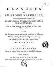 Gleanings of Natural History, Exhibiting Figures of Quadrupedes, Birds, Plants, Etc. Most of which Have Not, Till Now, Been Either Figured Or Described: With Descriptions of Seventy Different Subjects, Designed, Engraved, and Coloured After Nature, on Fifty Copper-plate Prints, Part 3