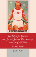 The Olympic Games  the Soviet Sports Bureaucracy  and the Cold War PDF