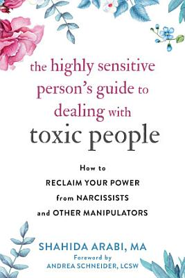 The Highly Sensitive Person s Guide to Dealing with Toxic People