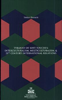 Tyranny of Soft Touches  Interculturalism  Multiculturalism  and 21st Century International Relations PDF