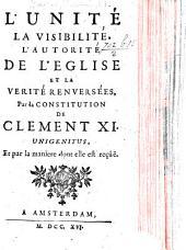 L'unité, la visibilité, l'autorité de l'Eglise et la vérité renversées par la Constitution de Clement XI., Unigenitus, et par la manière dont elle est reçue. (Préface contenant deux systèmes ... sur l'éminence et l'autorité de l'Eglise, l'un de feu Monsieur de Cambrai, l'autre de l'auteur du Témoignage de la verité dans l'Eglise [V. de La Borde. By J. Basnage].).