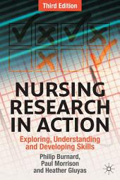 Nursing Research in Action: Exploring, Understanding and Developing Skills, Edition 3