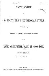 Catalogue of 87 Southern Circumpolar Stars for 1882.0: From Observations Made at the Royal Observatory, Cape of Good Hope, in the Year 1881