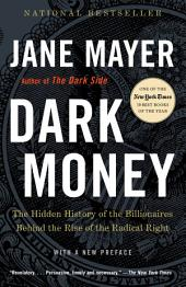 Dark Money: The Hidden History of the Billionaires Behind the Rise of the RadicalRight