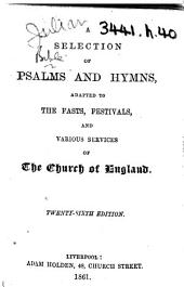 A Selection of Psalms and Hymns, adapted to the fasts, festivals, and various services of the Church of England. [Compiled by C. S. Bird.] Twenty-sixth edition