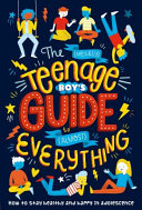 The  Nearly  Teenage Boy s Guide to  Almost  Everything