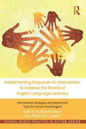 Implementing Response-to-Intervention to Address the Needs of English-Language Learners: Instructional Strategies and Assessment Tools for School Psychologists