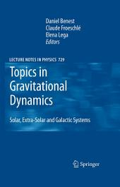 Topics in Gravitational Dynamics: Solar, Extra-Solar and Galactic Systems