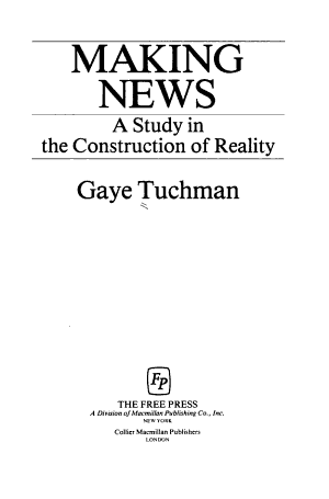 MAKING NEWS  A STUDY IN THE CONSTRUCTION OF REALITY