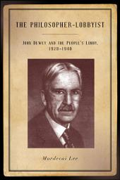 The Philosopher-Lobbyist: John Dewey and the People's Lobby, 1928–1940