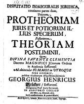 Disputatio ... continens partes duas, priorem, protheoriam juris et potiorum illius specierum, posteriorem, theoriam postliminii (etc.)
