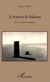 A travers le Sahara: Avec la soif pour compagne
