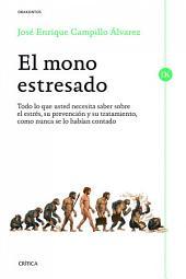 El mono estresado: Todo lo que usted necesita saber sobre el estrés, su prevención y su tratamiento, como nunca se lo habían contado