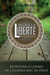 Avoir la liberté de choisir: Retrouver le chemin de l'alliance avec les Dieux
