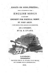 Essays on song-writing; with a collection of such english songs as are most eminent for poetical merit by John Aikin. A new edition, with additions and corrections, and a supplement, by R.H. Evans