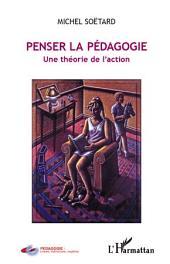 Penser la pédagogie: Une théorie de l'action
