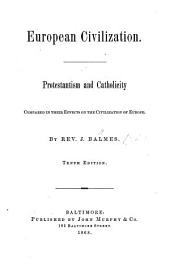 European Civilization. Protestantism and Catholicity compared in their effects on the civilization of Europe ... Tenth edition. [A revision of the English translation of C. J. Hanford and R. Kershaw. With a portrait.]