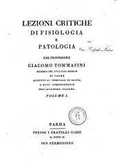 Lezioni critiche di fisiologia e patologia del professore Giacomo Tommasini membro del Collegio medico di Parma, aggiunto al tribunale di Sanità, ... Volume 1. -3: Volume 1