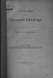 Lectures on General Etiology: Delivered at the Chicago Medical College