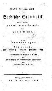 Wuk's Stephanowitsch kleine serbische Grammatik verdeutscht und mit einer Vorrede von J. Grimm. Nebst Bemerkungen über die neueste Auffassung länger Heldenlieder ... von J. S. Vater