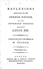 Reflexions submitted to the French Nation on the intended process against Louis XVI. Translated from the French of M. Necker