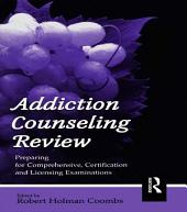 Addiction Counseling Review: Preparing for Comprehensive, Certification, and Licensing Examinations