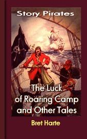The Luck of Roaring Camp and Other Tales: Story Pirates