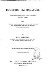 Domestic Floriculture: Window-gardening and Floral Decorations : Being Practical Directions for the Propagation, Culture, and Arrangement of Plants and Flowers as Domestic Ornaments