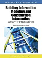 Handbook of Research on Building Information Modeling and Construction Informatics  Concepts and Technologies PDF