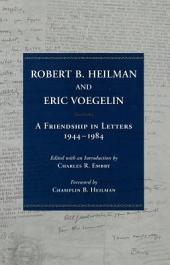 Robert B. Heilman and Eric Voegelin: A Friendship in Letters, 1944-1984