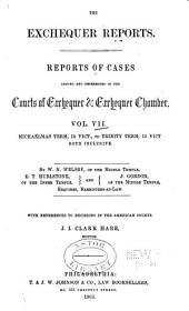 Courts of Exchequer and Exchequer Chamber: Exchequer Reports. Reports of Cases, Vol. I-II: Trinity Term, 10 Vict. [1847]-Hilary Vacation, 19 Vict. [1856], Volume 7