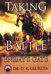 Taking The Battle To The Enemy S Gate Book PDF