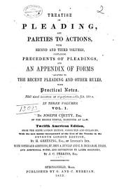 A Treatise on Pleading, and Parties to Actions: With Second and Third Volumes, Containing Precedents of Pleadings, and an Appendix of Forms Adapted to the Recent Pleading and Other Rules, with Practical Notes, Volume 1