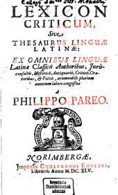 Lexicon criticum sive Thesaurus Linguae Latinae: Ex Omnibus Linguae Latinae classicis Authoribus ... congestus