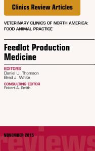 Feedlot Production Medicine  An Issue of Veterinary Clinics of North America  Food Animal Practice PDF