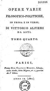 Opere Varie Filosofico-Politiche, in Prosa E in Versi, Di Vittorio Alfieri Da Asti, Tomo Primo [-Quarto]......