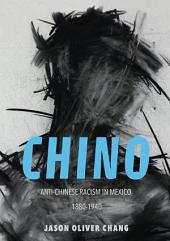 Chino: Anti-Chinese Racism in Mexico, 1880-1940