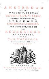 Amsterdam, in zyne opkomst, aanwas, geschiedenissen, voorregten, koophandel, gebouwen, kerkenstaat, schoolen, schutterye, gilden en regeeringe: Volume 3