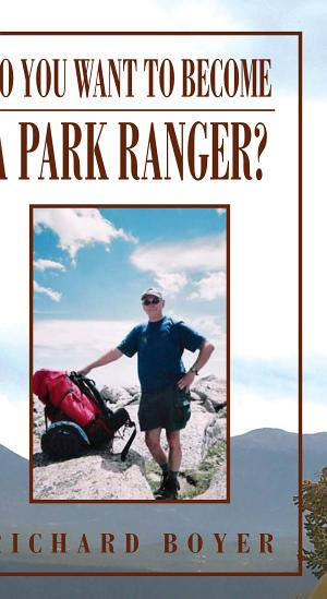 So You Want to Become A Park Ranger