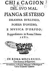 Chi e cagion del suo mal pianga se stesso dramma burlesco, poesia d'Ouidio, e musica d'Orfeo. Rappresentato in Roma l'anno 1682