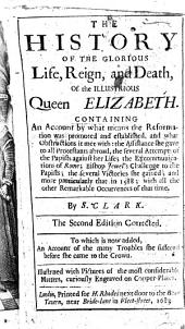 The History of the Glorious Life, Reign, and Death of the illustrious Queen Elizabeth ... Illustrated with pictures of some considerable matters, curiously ingraven in copper plates