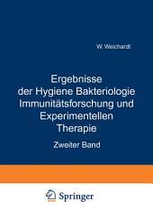 Ergebnisse der Hygiene Bakteriologie Immunitätsforschung und Experimentellen Therapie: Zweiter Band