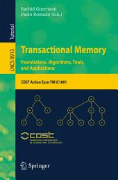 Transactional Memory. Foundations, Algorithms, Tools, and Applications: COST Action Euro-TM IC1001