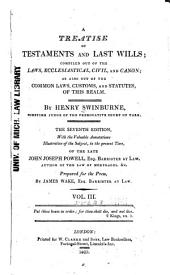 A Treatise of Testaments and Last Wills: Compiled Out of the Laws Ecclesiastical, Civil, and Canon ; as Also Out of the Common Law, Customs and Statutes of this Realm, Volume 3