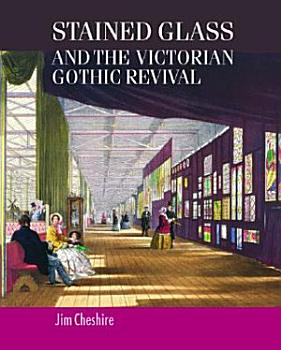 Stained Glass and the Victorian Gothic Revival PDF