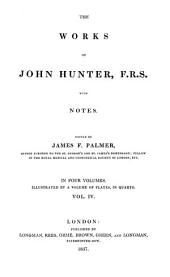 The works of John Hunter, with notes, ed. by J.F. Palmer. 4 vols., illustr. by a vol. of plates