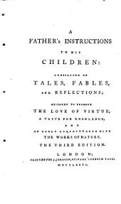 A Father's [Thomas Percival] Instructions to His Children : Consisting of Tales, Fables and Reflections, Designed to Promote the Love of Virtue, a Taste for Knowledge, and an Early Acquaintance with the Works of Nature. The Third Edition