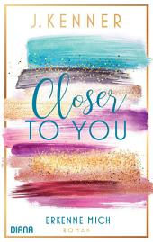 Closer to you (3): Erkenne mich: Roman